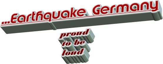 ...Earthquake Germany  proud to be loud